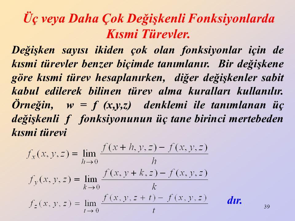 39 Üç veya Daha Çok Değişkenli Fonksiyonlarda Kısmi Türevler. Değişken sayısı ikiden çok olan fonksiyonlar için de kısmi türevler benzer biçimde tanım