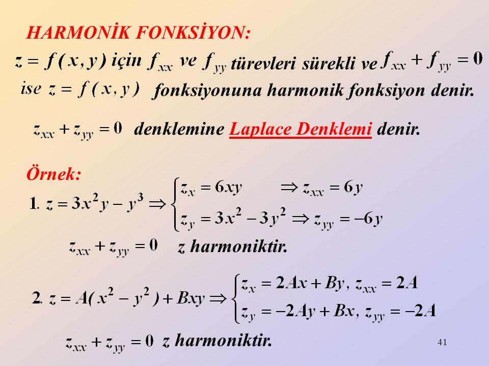 41 HARMONİK FONKSİYON: türevleri sürekli ve fonksiyonuna harmonik fonksiyon denir. Örnek: z harmoniktir. denklemine Laplace Denklemi denir.
