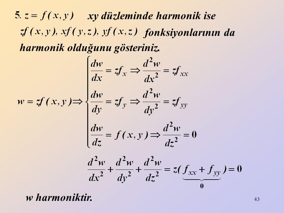 43 w harmoniktir. xy düzleminde harmonik ise fonksiyonlarının da harmonik olduğunu gösteriniz.
