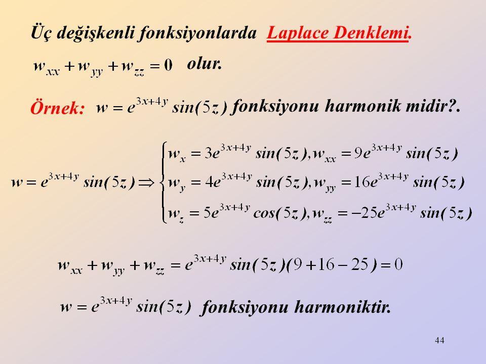 44 olur. Üç değişkenli fonksiyonlarda Laplace Denklemi. fonksiyonu harmoniktir. Örnek: fonksiyonu harmonik midir?.