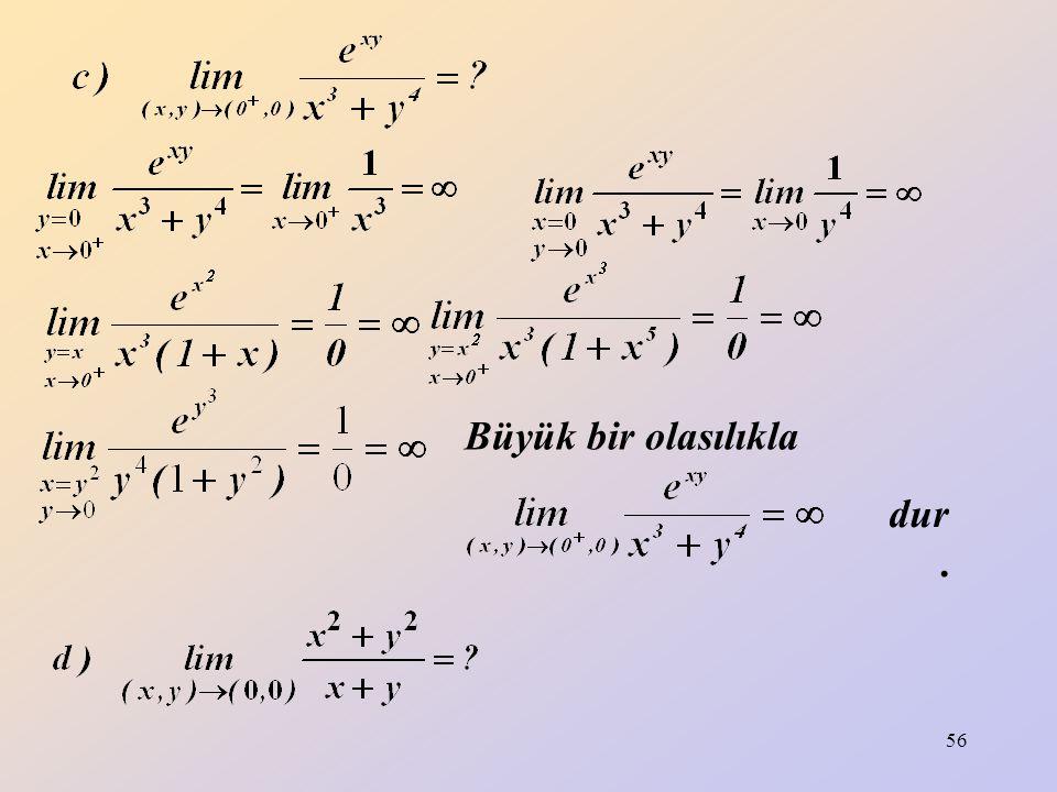 57 Büyük bir olasılıkla limit vardır ve 0 dır.
