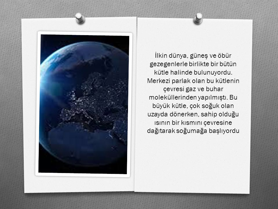 İ lkin dünya, güne ş ve öbür gezegenlerle birlikte bir bütün kütle halinde bulunuyordu.