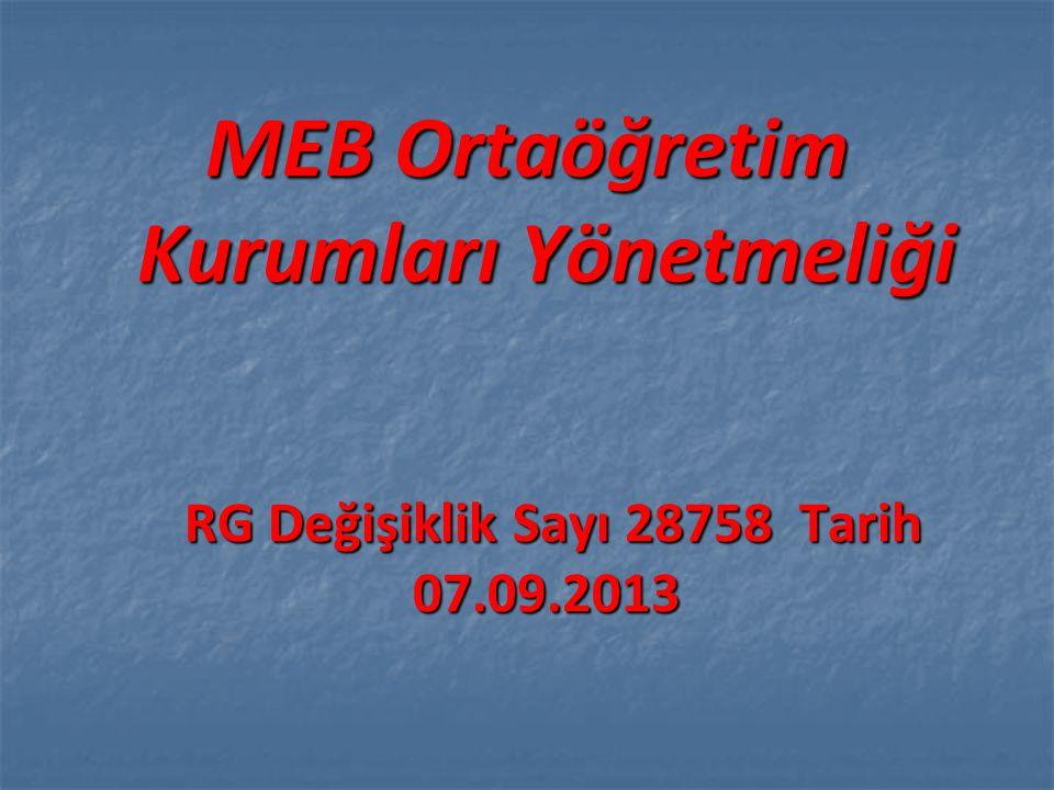 MEB Ortaöğretim Kurumları Yönetmeliği RG Değişiklik Sayı 28758 Tarih 07.09.2013 RG Değişiklik Sayı 28758 Tarih 07.09.2013
