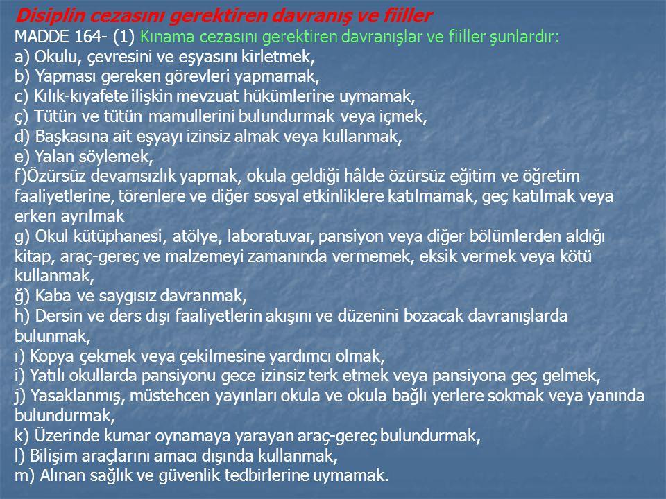 Disiplin Disiplin cezaları MADDE 163- (1) Öğrencilere, disiplin cezasını gerektiren davranış ve fiillerinin niteliklerine göre; a) Kınama, b) Okuldan