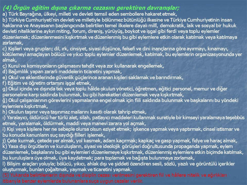 (3) Okul değiştirme cezasını gerektiren fiil ve davranışlar; a) Türk Bayrağına, ülkeyi, milleti ve devleti temsil eden sembollere saygısızlık etmek, b
