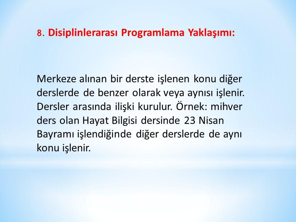 8. Disiplinlerarası Programlama Yaklaşımı: Merkeze alınan bir derste işlenen konu diğer derslerde de benzer olarak veya aynısı işlenir. Dersler arasın