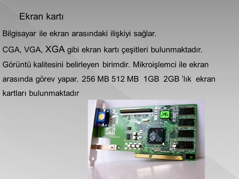 Ekran kartı Bilgisayar ile ekran arasındaki ilişkiyi sağlar. CGA, VGA, XGA gibi ekran kartı çeşitleri bulunmaktadır. Görüntü kalitesini belirleyen bir