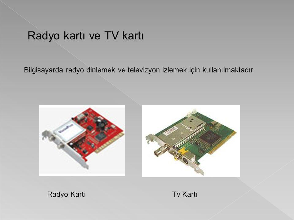 Radyo kartı ve TV kartı Bilgisayarda radyo dinlemek ve televizyon izlemek için kullanılmaktadır. Radyo KartıTv Kartı