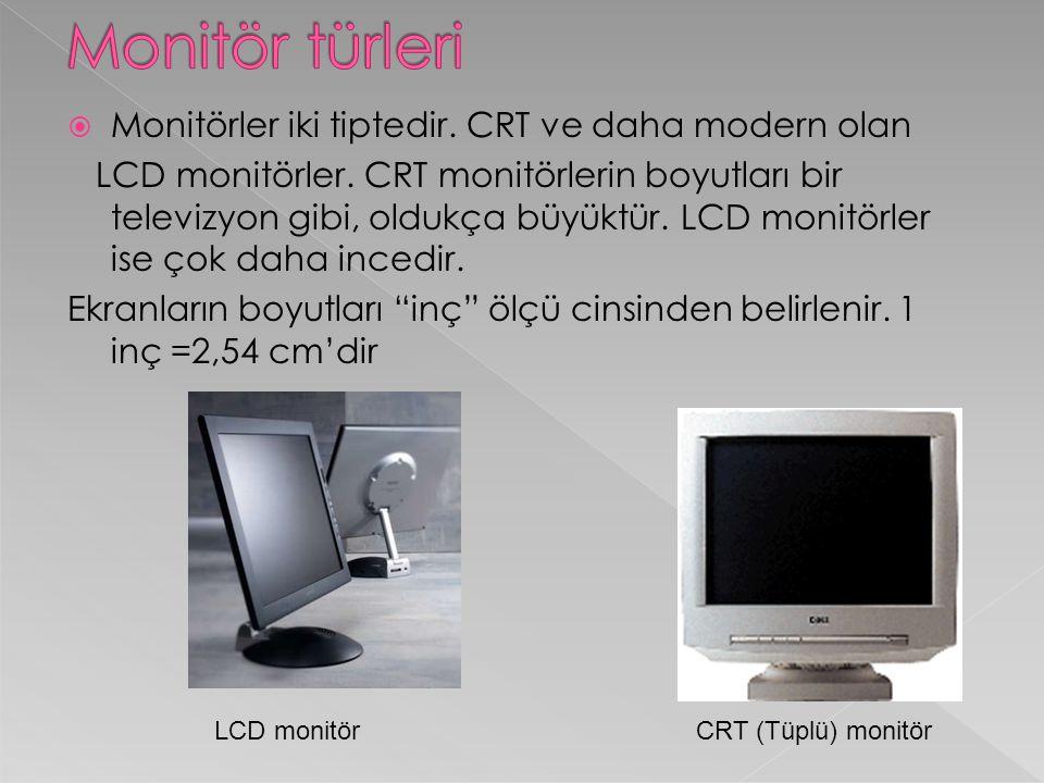  Monitörler iki tiptedir. CRT ve daha modern olan LCD monitörler. CRT monitörlerin boyutları bir televizyon gibi, oldukça büyüktür. LCD monitörler is