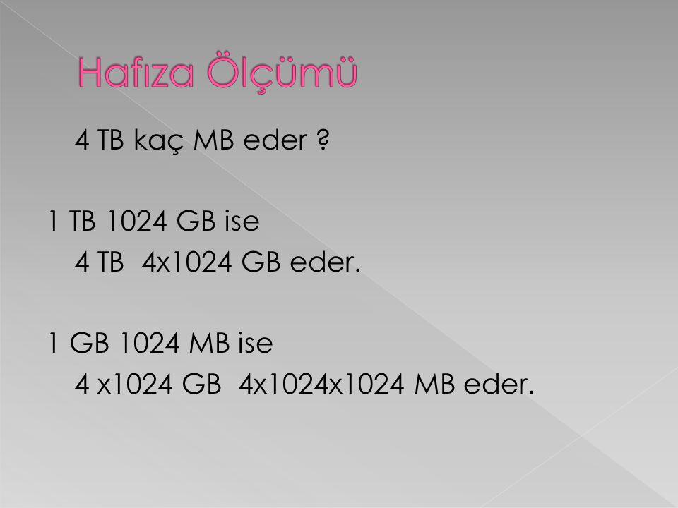 4 TB kaç MB eder ? 1 TB 1024 GB ise 4 TB 4x1024 GB eder. 1 GB 1024 MB ise 4 x1024 GB 4x1024x1024 MB eder.