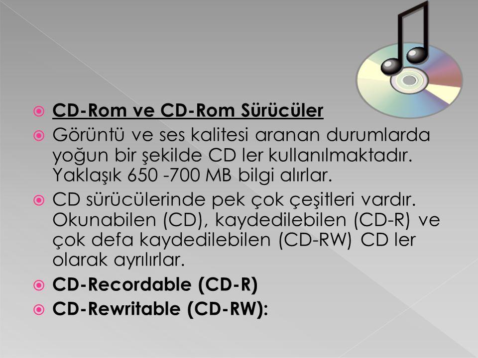  CD-Rom ve CD-Rom Sürücüler  Görüntü ve ses kalitesi aranan durumlarda yoğun bir şekilde CD ler kullanılmaktadır. Yaklaşık 650 -700 MB bilgi alırlar