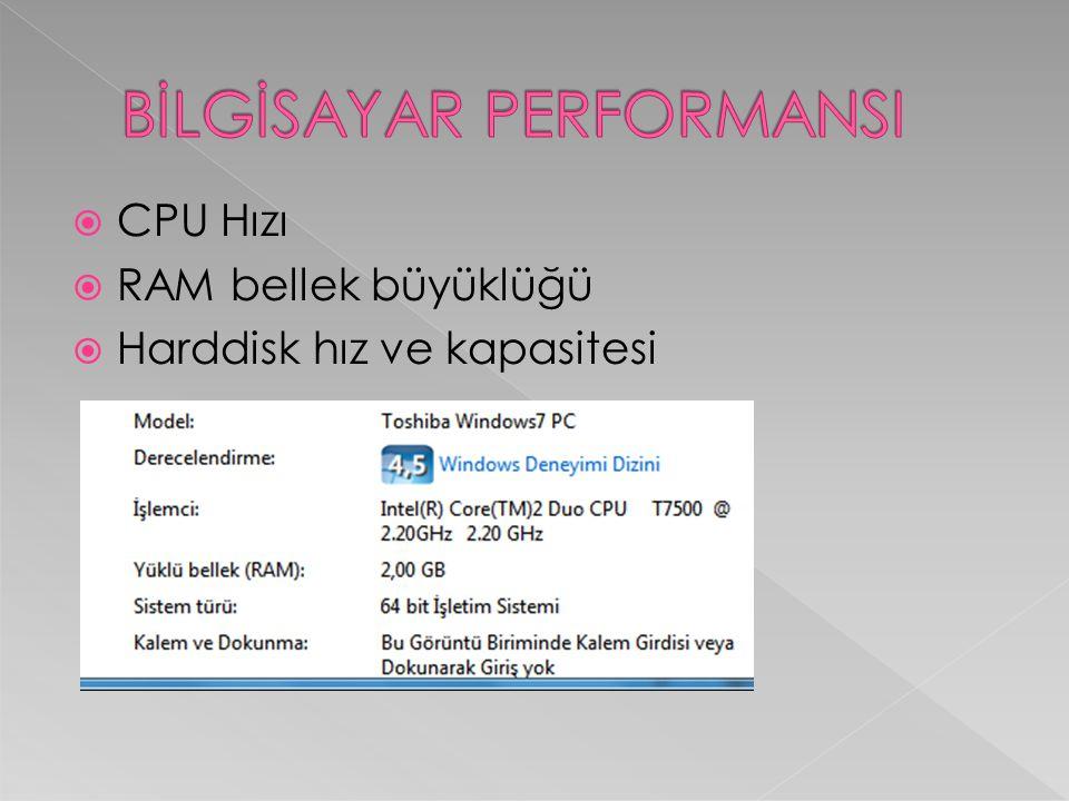  CPU Hızı  RAM bellek büyüklüğü  Harddisk hız ve kapasitesi