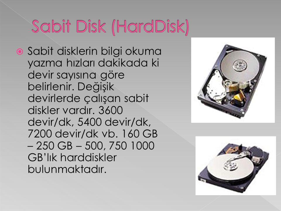  Sabit disklerin bilgi okuma yazma hızları dakikada ki devir sayısına göre belirlenir. Değişik devirlerde çalışan sabit diskler vardır. 3600 devir/dk