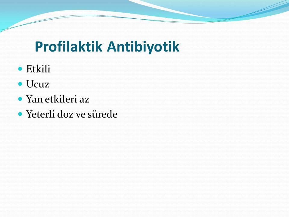 Profilaktik Antibiyotik Etkili Ucuz Yan etkileri az Yeterli doz ve sürede