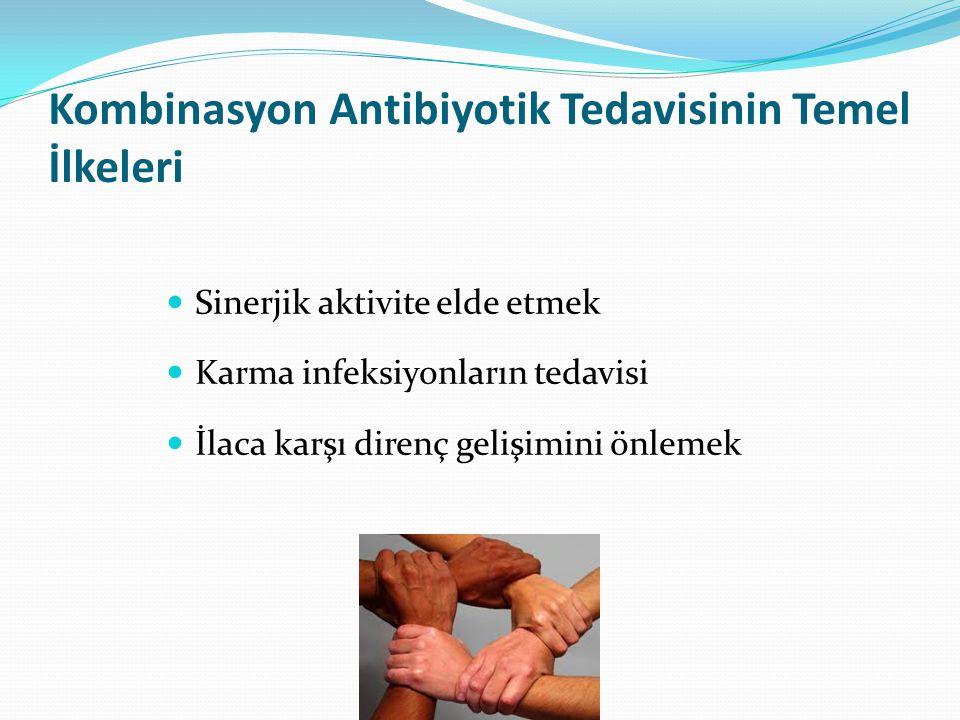Kombinasyon Antibiyotik Tedavisinin Temel İlkeleri Sinerjik aktivite elde etmek Karma infeksiyonların tedavisi İlaca karşı direnç gelişimini önlemek