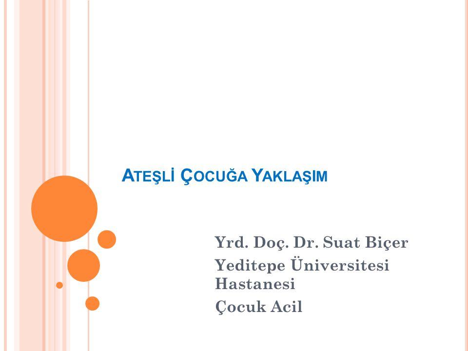 A TEŞL İ Ç OCUĞA Y AKLAŞ I M Yrd. Doç. Dr. Suat Biçer Yeditepe Üniversitesi Hastanesi Çocuk Acil