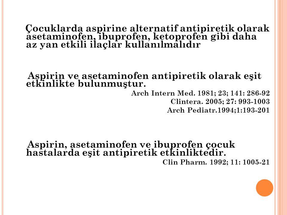 Çocuklarda aspirine alternatif antipiretik olarak asetaminofen, ibuprofen, ketoprofen gibi daha az yan etkili ilaçlar kullanılmalıdır Aspirin ve aseta
