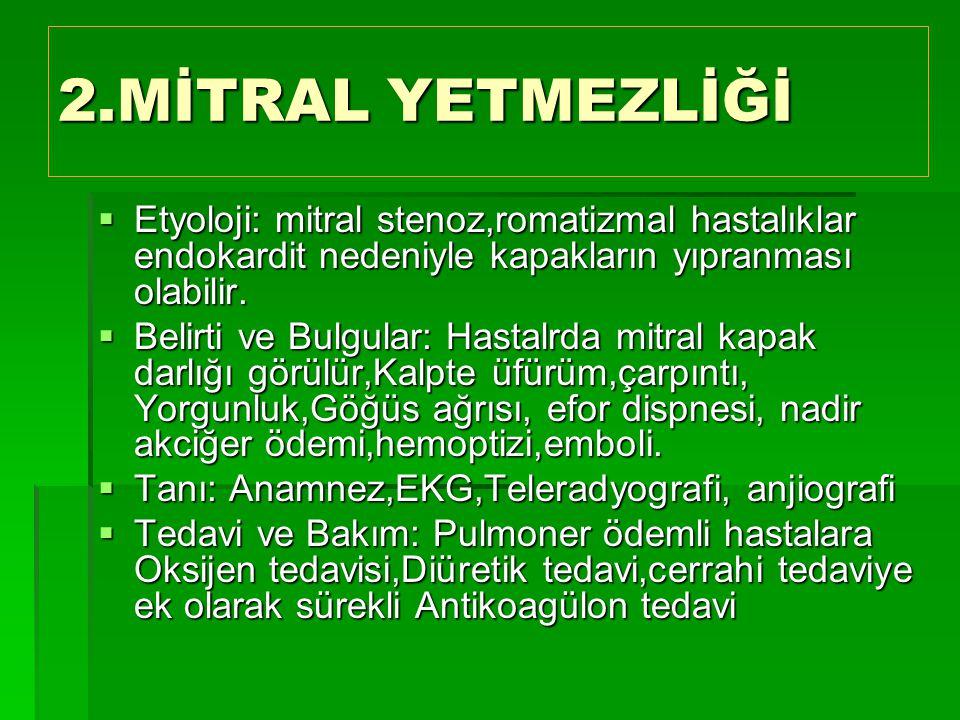 2.MİTRAL YETMEZLİĞİ  Etyoloji: mitral stenoz,romatizmal hastalıklar endokardit nedeniyle kapakların yıpranması olabilir.  Belirti ve Bulgular: Hasta