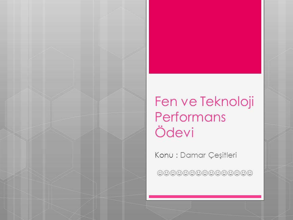 Fen ve Teknoloji Performans Ödevi Konu : Damar Çeşitleri