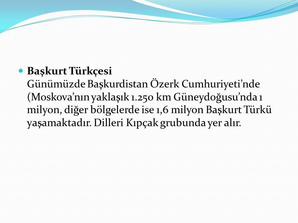 Başkurt Türkçesi Günümüzde Başkurdistan Özerk Cumhuriyeti'nde (Moskova'nın yaklaşık 1.250 km Güneydoğusu'nda 1 milyon, diğer bölgelerde ise 1,6 milyon