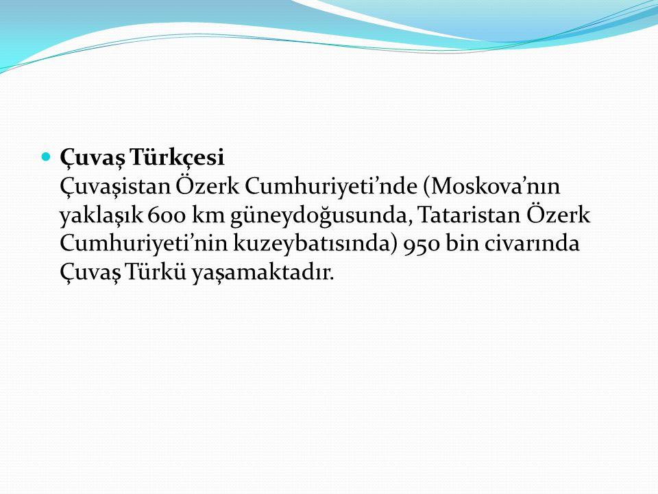 Çuvaş Türkçesi Çuvaşistan Özerk Cumhuriyeti'nde (Moskova'nın yaklaşık 600 km güneydoğusunda, Tataristan Özerk Cumhuriyeti'nin kuzeybatısında) 950 bin