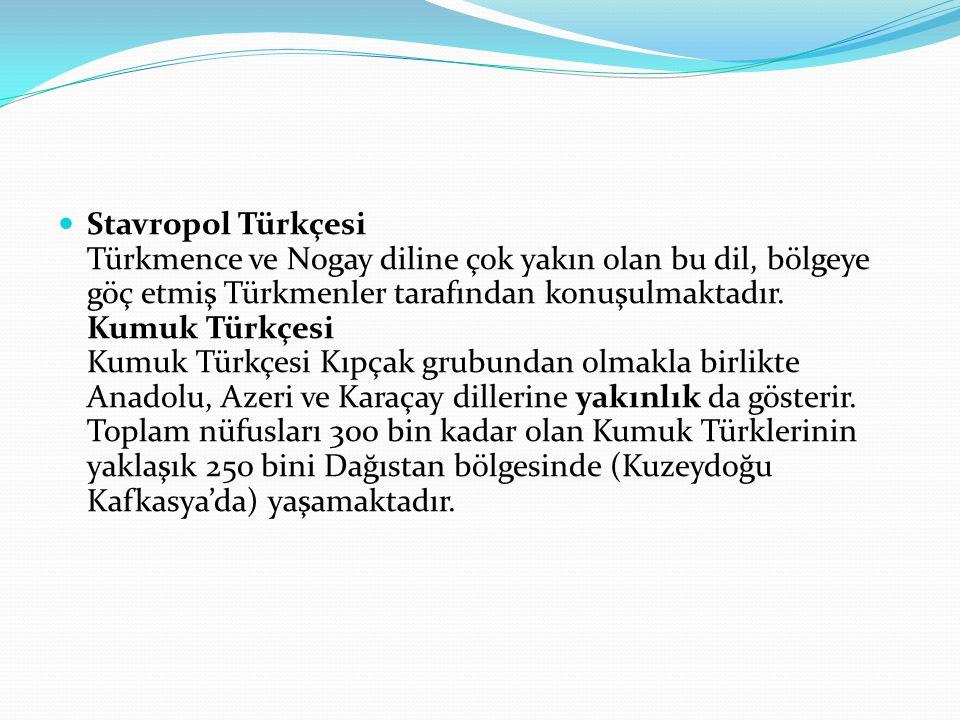 Stavropol Türkçesi Türkmence ve Nogay diline çok yakın olan bu dil, bölgeye göç etmiş Türkmenler tarafından konuşulmaktadır. Kumuk Türkçesi Kumuk Türk