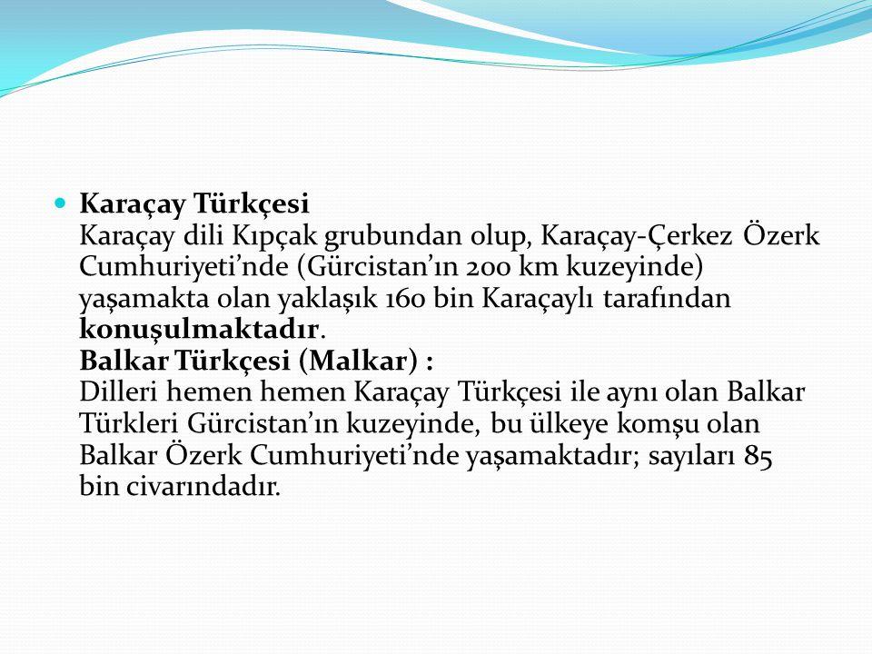 Karaçay Türkçesi Karaçay dili Kıpçak grubundan olup, Karaçay-Çerkez Özerk Cumhuriyeti'nde (Gürcistan'ın 200 km kuzeyinde) yaşamakta olan yaklaşık 160
