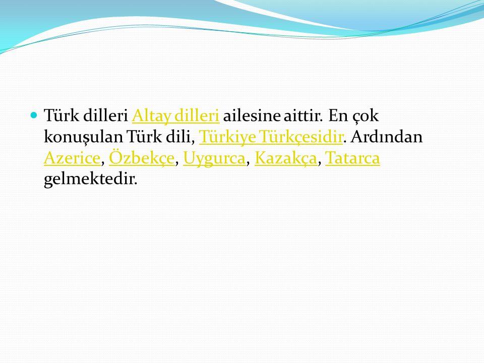 Türk dilleri Altay dilleri ailesine aittir. En çok konuşulan Türk dili, Türkiye Türkçesidir. Ardından Azerice, Özbekçe, Uygurca, Kazakça, Tatarca gelm