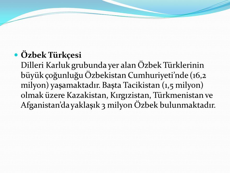 Özbek Türkçesi Dilleri Karluk grubunda yer alan Özbek Türklerinin büyük çoğunluğu Özbekistan Cumhuriyeti'nde (16,2 milyon) yaşamaktadır. Başta Tacikis