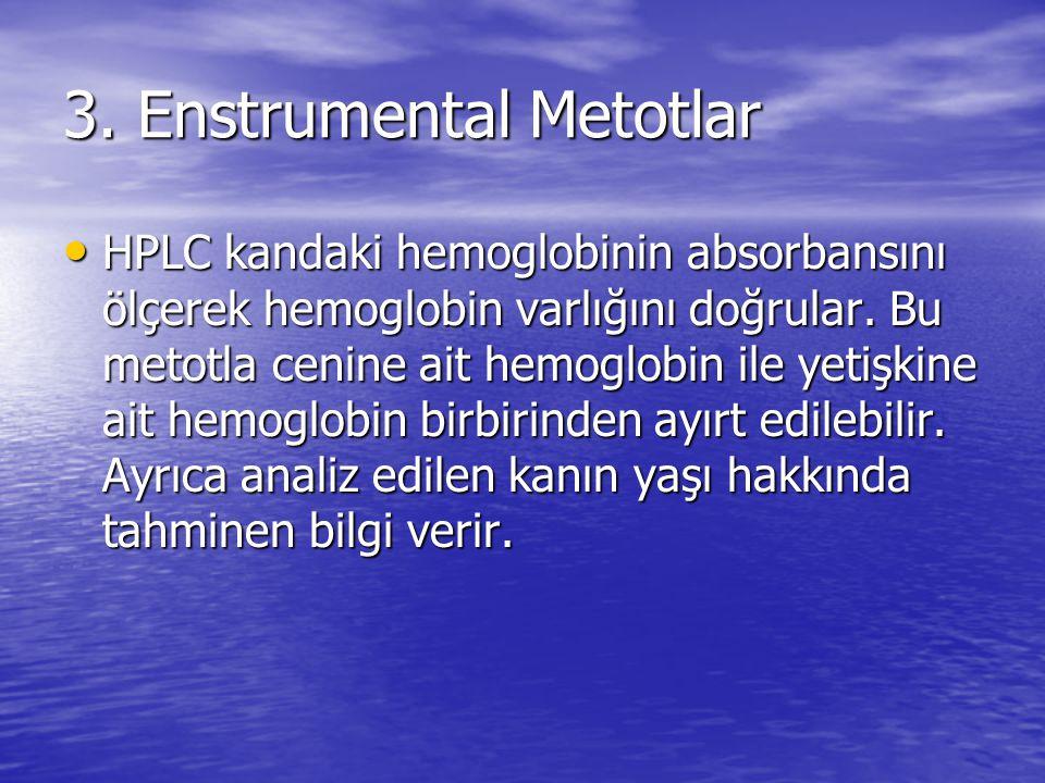 3. Enstrumental Metotlar HPLC kandaki hemoglobinin absorbansını ölçerek hemoglobin varlığını doğrular. Bu metotla cenine ait hemoglobin ile yetişkine