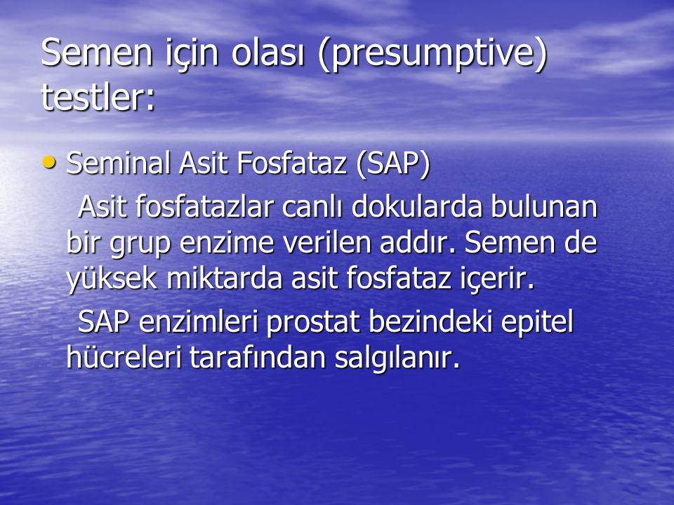 Semen için olası (presumptive) testler: Seminal Asit Fosfataz (SAP) Seminal Asit Fosfataz (SAP) Asit fosfatazlar canlı dokularda bulunan bir grup enzime verilen addır.