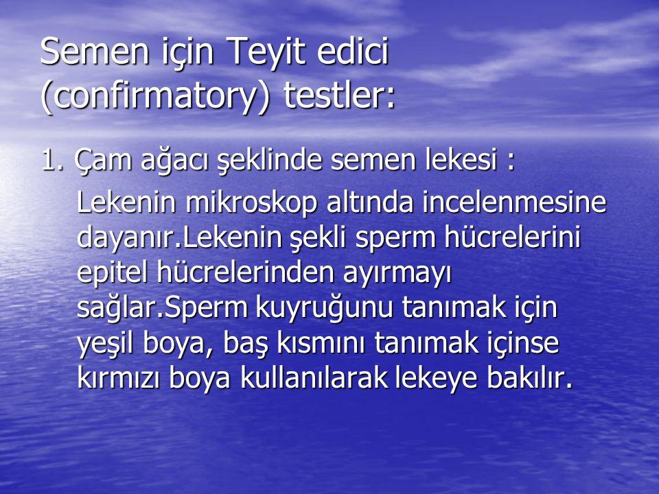 Semen için Teyit edici (confirmatory) testler: 1.