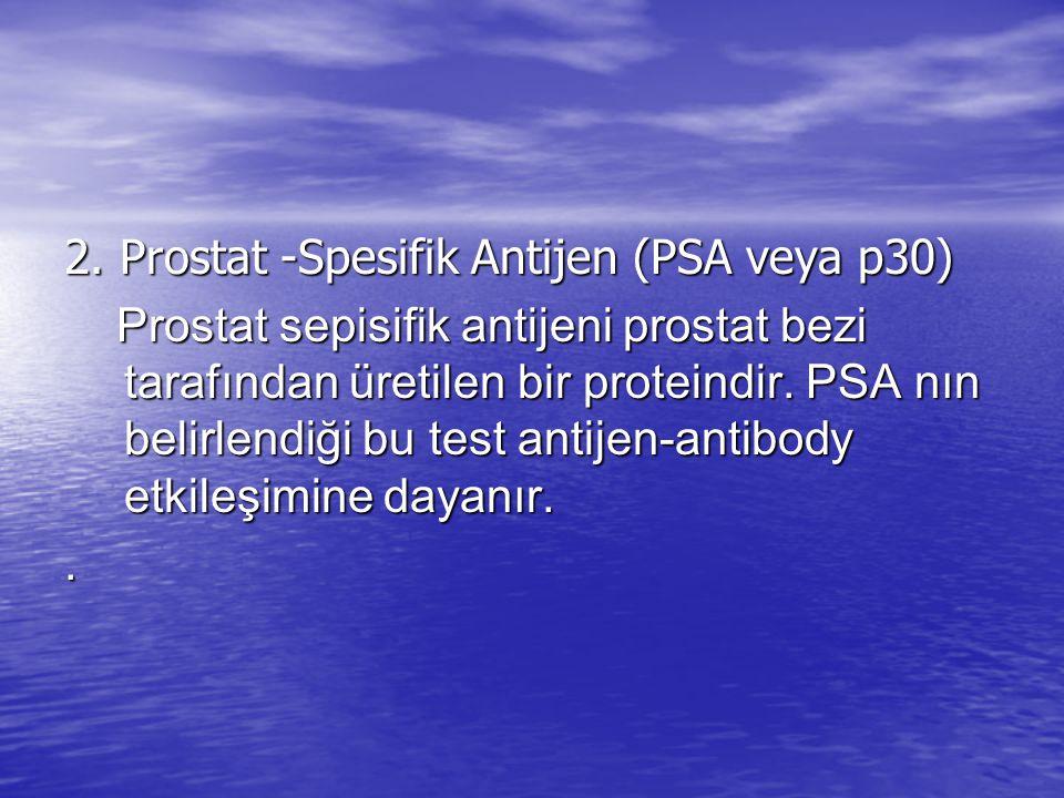 2. Prostat -Spesifik Antijen (PSA veya p30) Prostat sepisifik antijeni prostat bezi tarafından üretilen bir proteindir. PSA nın belirlendiği bu test a