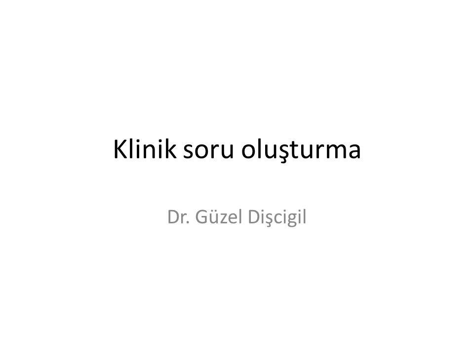 Klinik soru oluşturma Dr. Güzel Dişcigil