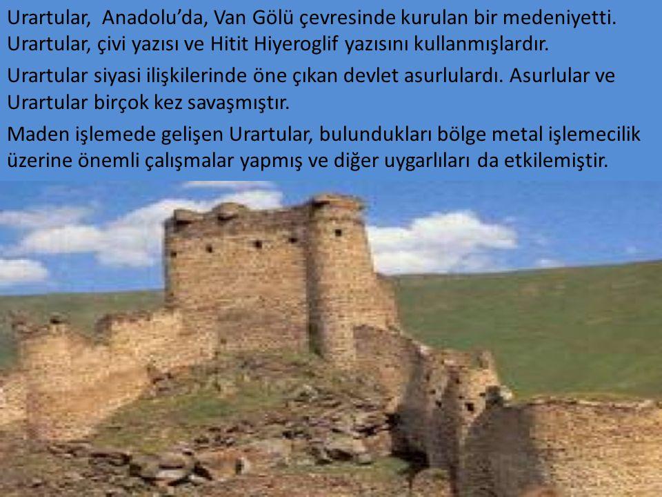 Urartular, Anadolu'da, Van Gölü çevresinde kurulan bir medeniyetti.