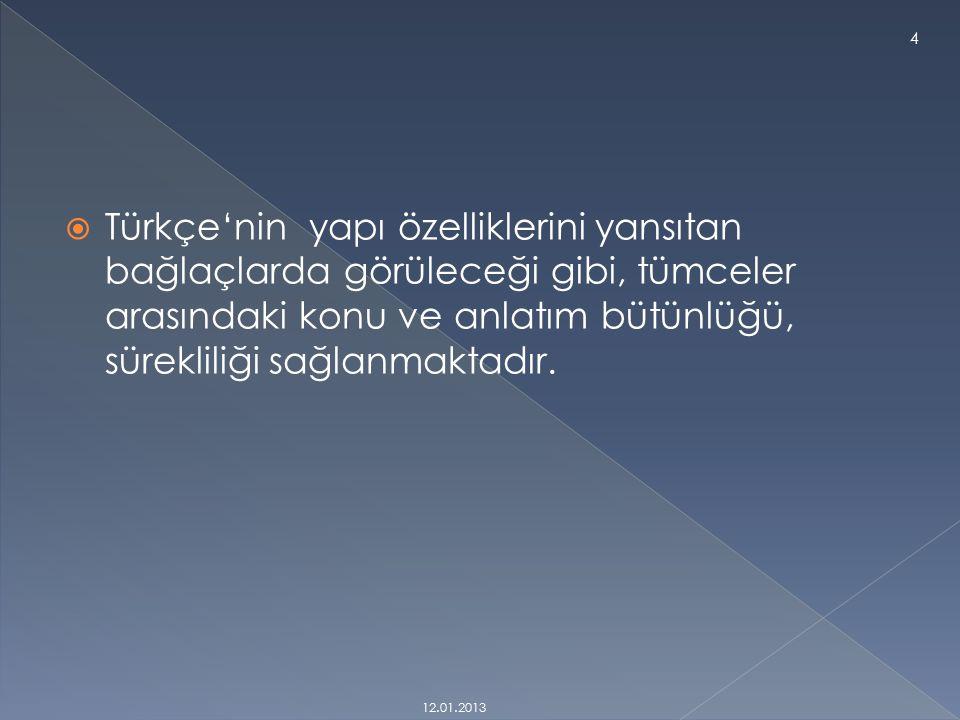  Türkçe'nin yapı özelliklerini yansıtan bağlaçlarda görüleceği gibi, tümceler arasındaki konu ve anlatım bütünlüğü, sürekliliği sağlanmaktadır.