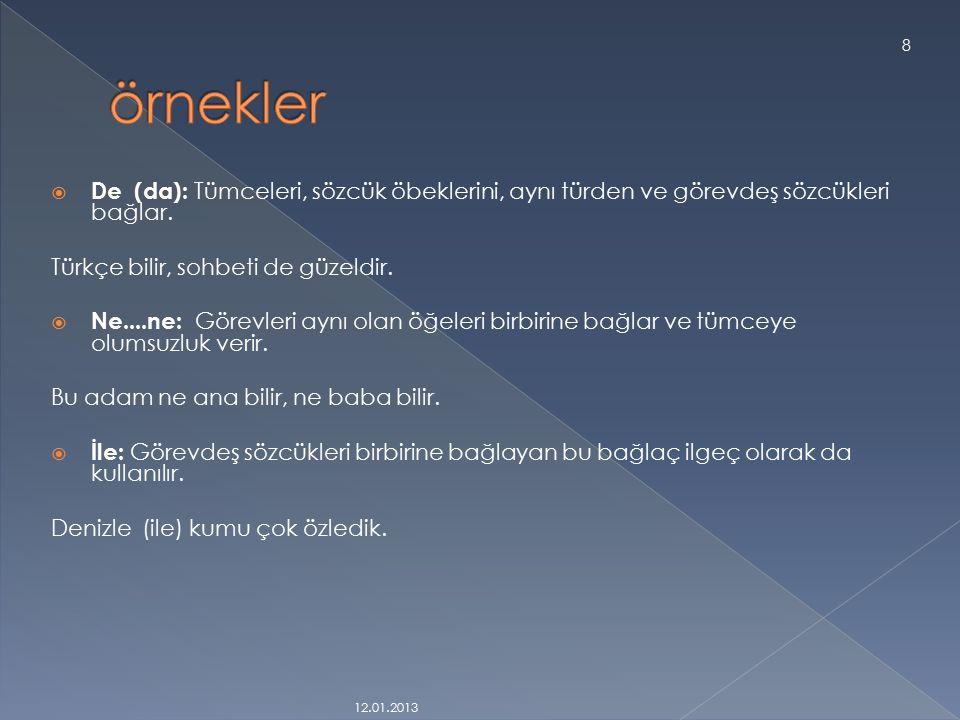  Türkçe kökenli, bağlaçlar ikilemeler arasında da anlamı pekiştirmek için kullanılır.