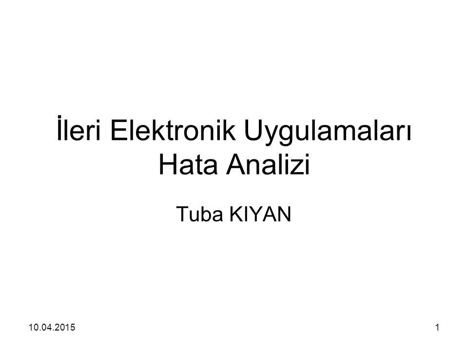 10.04.20151 İleri Elektronik Uygulamaları Hata Analizi Tuba KIYAN