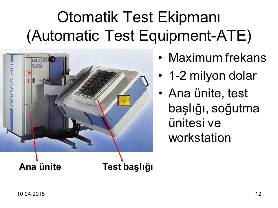 10.04.201512 Otomatik Test Ekipmanı (Automatic Test Equipment-ATE) Maximum frekans 1-2 milyon dolar Ana ünite, test başlığı, soğutma ünitesi ve workstation Test başlığıAna ünite