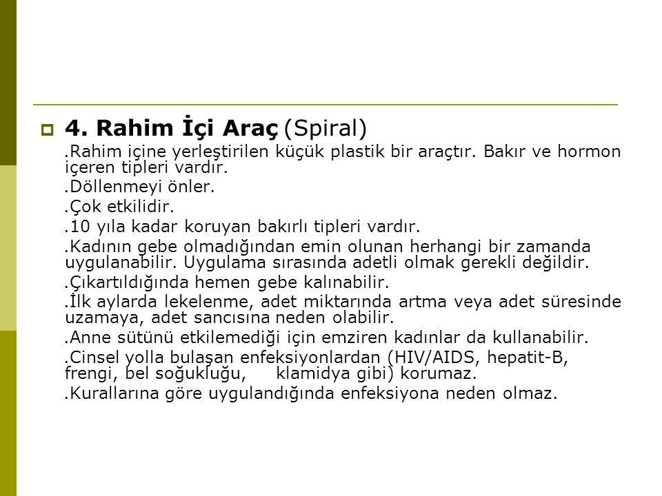  4.Rahim İçi Araç (Spiral).Rahim içine yerleştirilen küçük plastik bir araçtır.