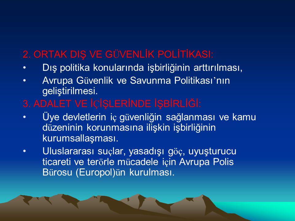 2. ORTAK DIŞ VE G Ü VENLİK POLİTİKASI: Dış politika konularında işbirliğinin arttırılması, Avrupa G ü venlik ve Savunma Politikası ' nın geliştirilmes