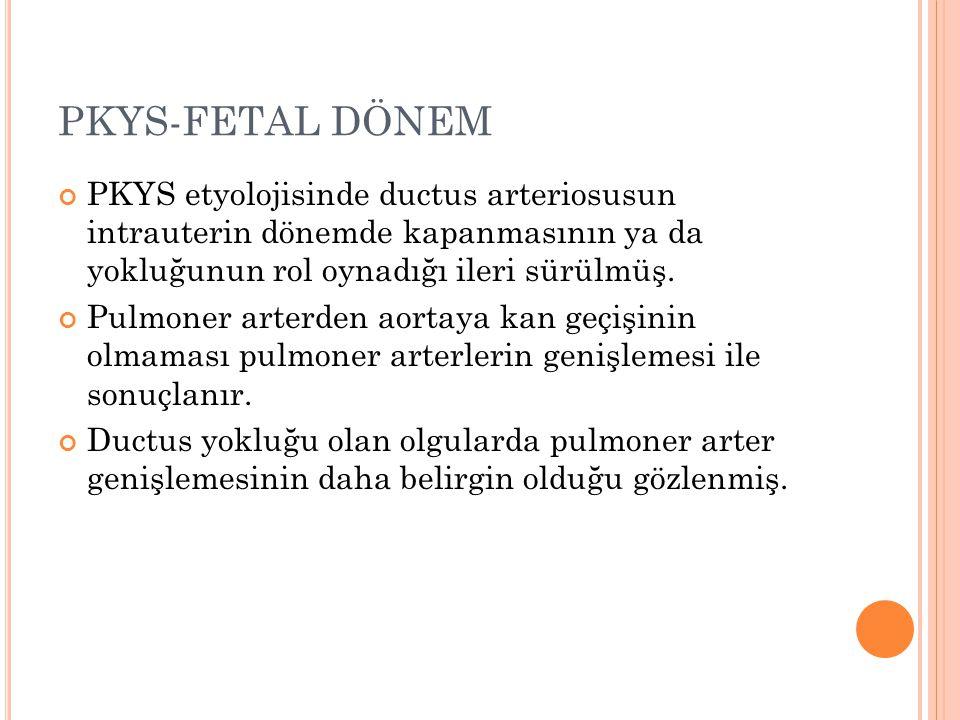 PKYS-FETAL DÖNEM PKYS etyolojisinde ductus arteriosusun intrauterin dönemde kapanmasının ya da yokluğunun rol oynadığı ileri sürülmüş. Pulmoner arterd