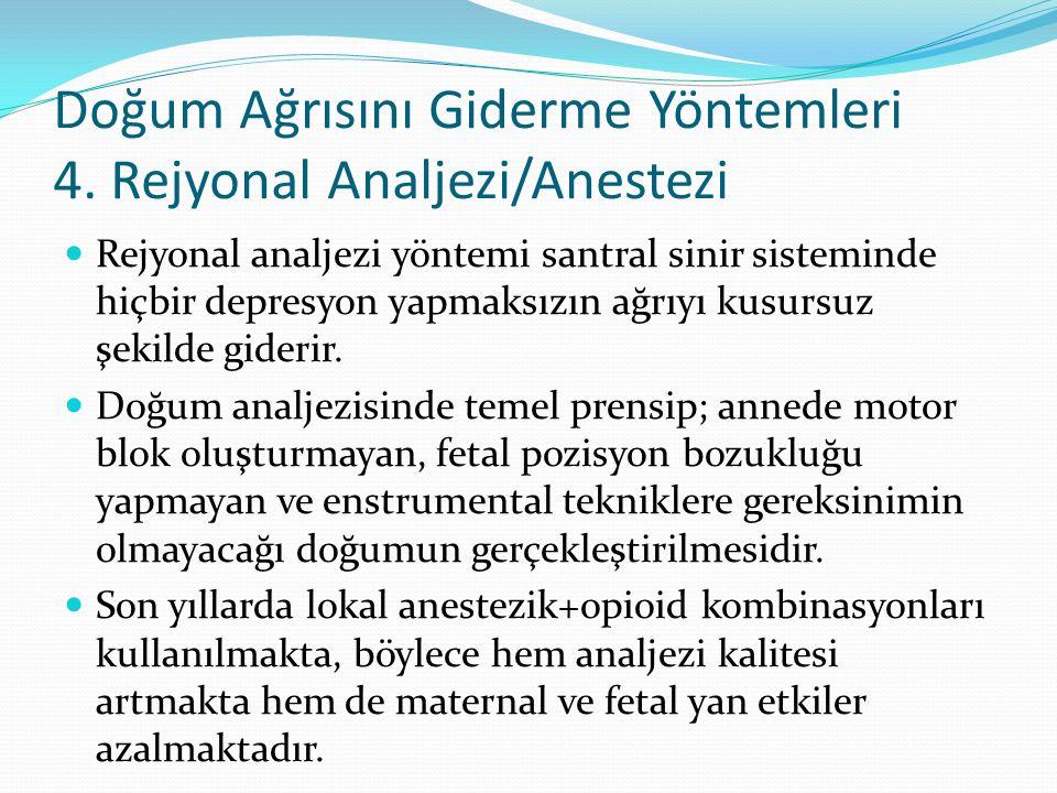 Doğum Ağrısını Giderme Yöntemleri 4. Rejyonal Analjezi/Anestezi Rejyonal analjezi yöntemi santral sinir sisteminde hiçbir depresyon yapmaksızın ağrıyı