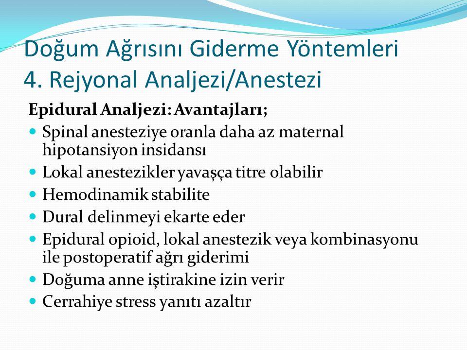 Doğum Ağrısını Giderme Yöntemleri 4. Rejyonal Analjezi/Anestezi Epidural Analjezi: Avantajları; Spinal anesteziye oranla daha az maternal hipotansiyon