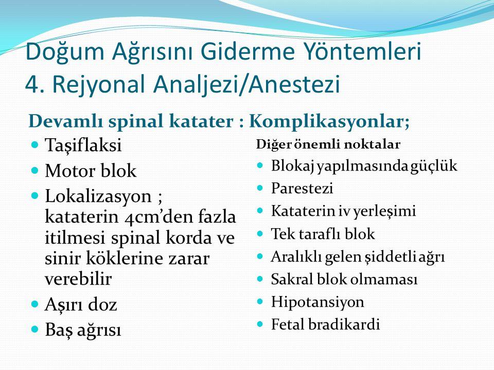 Doğum Ağrısını Giderme Yöntemleri 4. Rejyonal Analjezi/Anestezi Devamlı spinal katater : Komplikasyonlar; Taşiflaksi Motor blok Lokalizasyon ; katater
