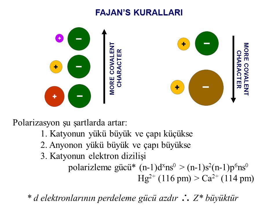FAJAN'S KURALLARI MORE COVALENT CHARACTER Polarizasyon şu şartlarda artar: 1.