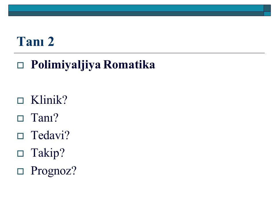Tanı 2  Polimiyaljiya Romatika  Klinik?  Tanı?  Tedavi?  Takip?  Prognoz?