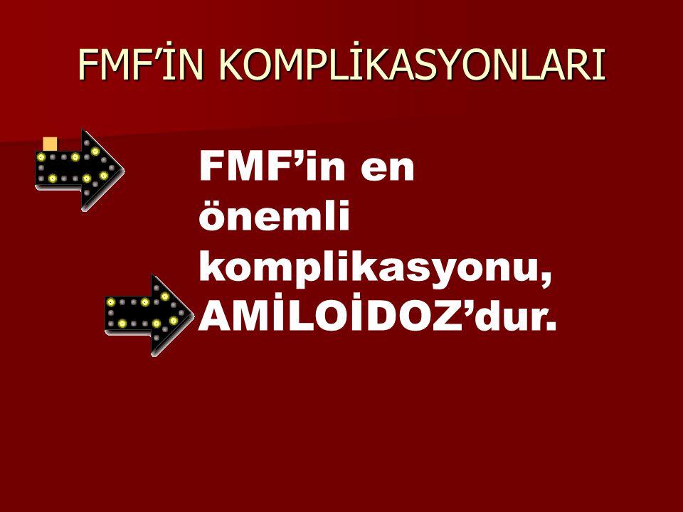 FMF'İN KOMPLİKASYONLARI FMF'in en önemli komplikasyonu, AMİLOİDOZ'dur.