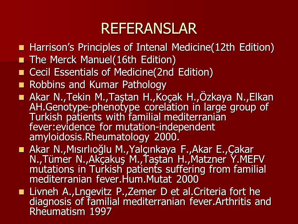 REFERANSLAR Harrison's Principles of Intenal Medicine(12th Edition) Harrison's Principles of Intenal Medicine(12th Edition) The Merck Manuel(16th Edit