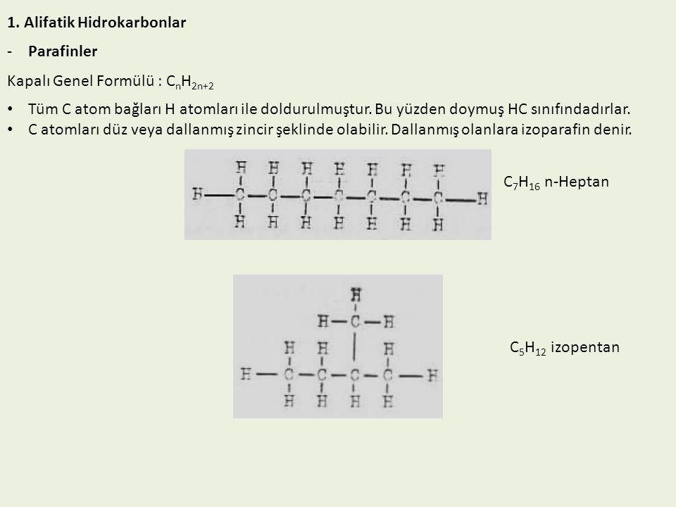 1. Alifatik Hidrokarbonlar -Parafinler Kapalı Genel Formülü : C n H 2n+2 Tüm C atom bağları H atomları ile doldurulmuştur. Bu yüzden doymuş HC sınıfın